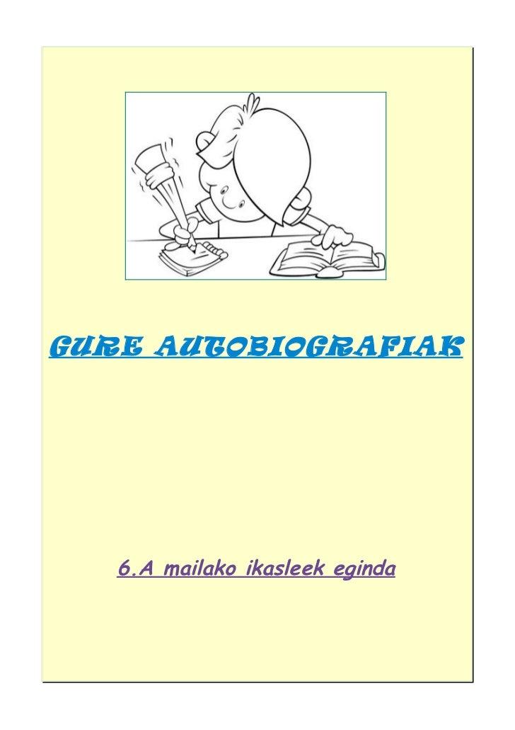 GURE AUTOBIOGRAFIAK   6.A mailako ikasleek eginda