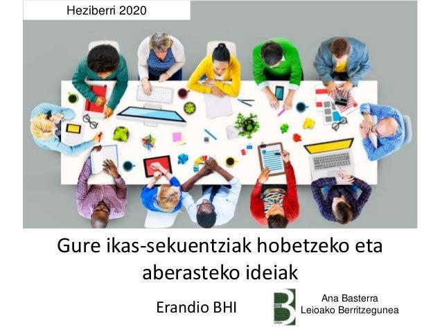 Gure ikas-sekuentziak hobetzeko eta aberasteko ideiak Heziberri 2020 Ana Basterra Leioako BerritzeguneaErandio BHI