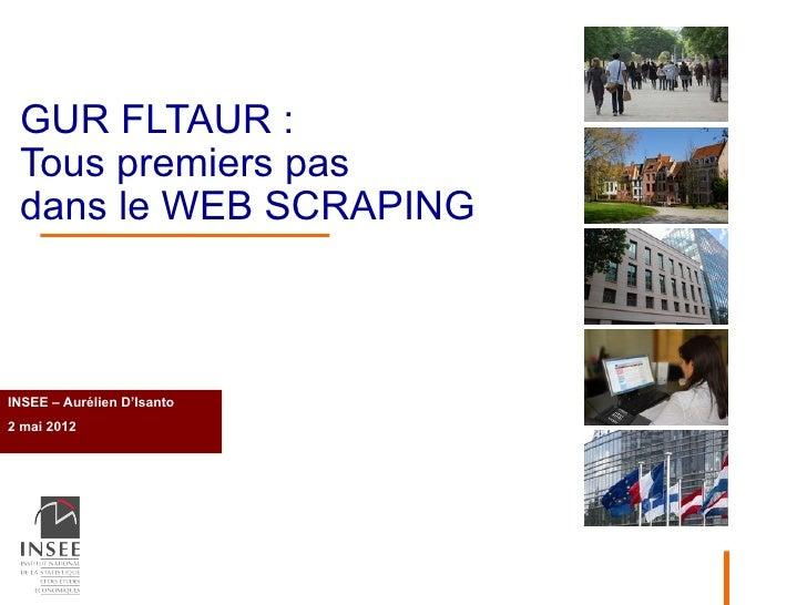 GUR FLTAUR : Tous premiers pas dans le WEB SCRAPINGINSEE – Aurélien D'Isanto    Nom Prénom2 mai 2012