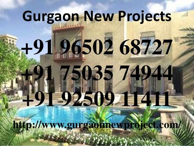 Gurgaon New Projects  +91 96502 68727 +91 75035 74944 +91 92509 11411 http://www.gurgaonnewproject.com/