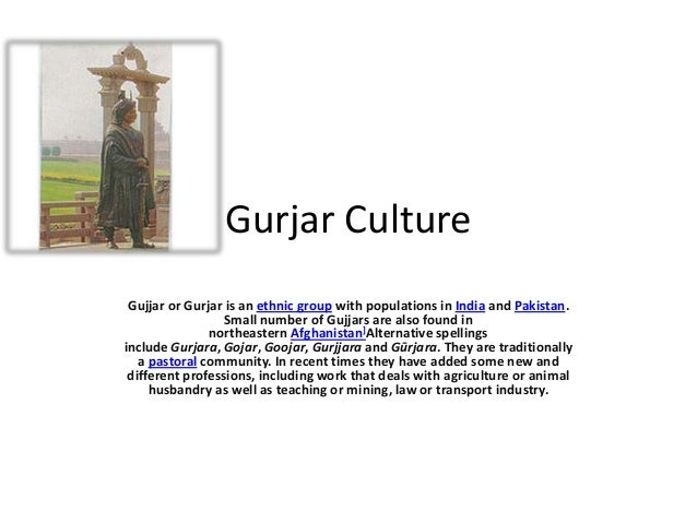Gurjar Culture Gujjar or Gurjar is an ethnic group with populations in India and Pakistan. Small number of Gujjars are als...