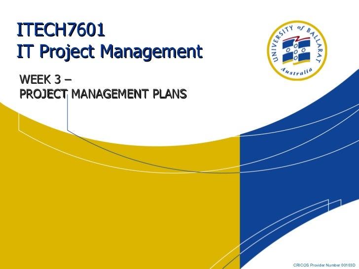 ITECH7601  IT Project Management WEEK 3 –  PROJECT MANAGEMENT PLANS