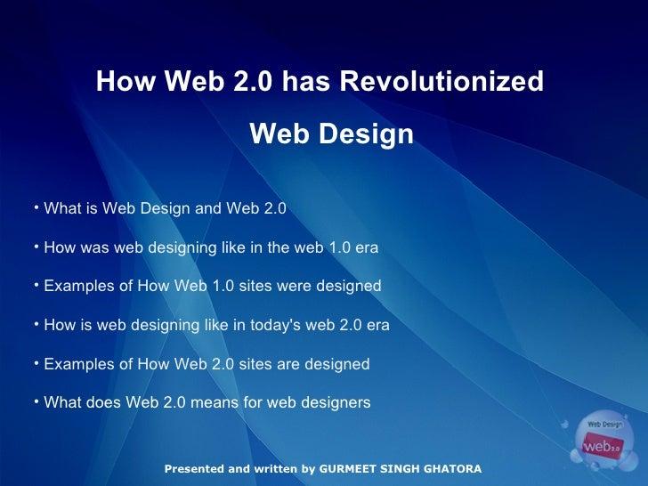 How Web 2.0 has Revolutionized  Web Design Presented and written by GURMEET SINGH GHATORA <ul><li>What is Web Design and W...