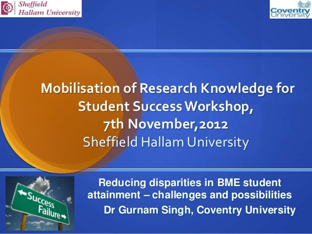 Mobilisation of Research Knowledge for     Student Success Workshop,          7th November,2012      Sheffield Hallam Univ...