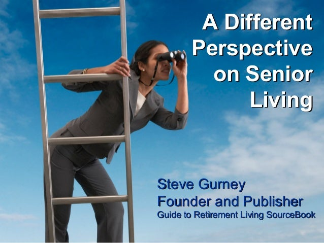 A Different        Perspective          on Senior              LivingSteve GurneyFounder and PublisherGuide to Retirement ...
