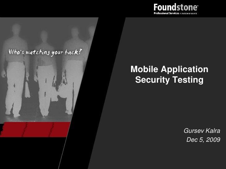 Mobile Application  Security Testing                 Gursev Kalra              Dec 5, 2009
