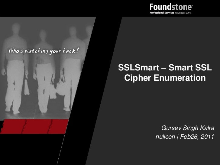 SSLSmart – Smart SSL Cipher Enumeration         Gursev Singh Kalra       nullcon | Feb26, 2011
