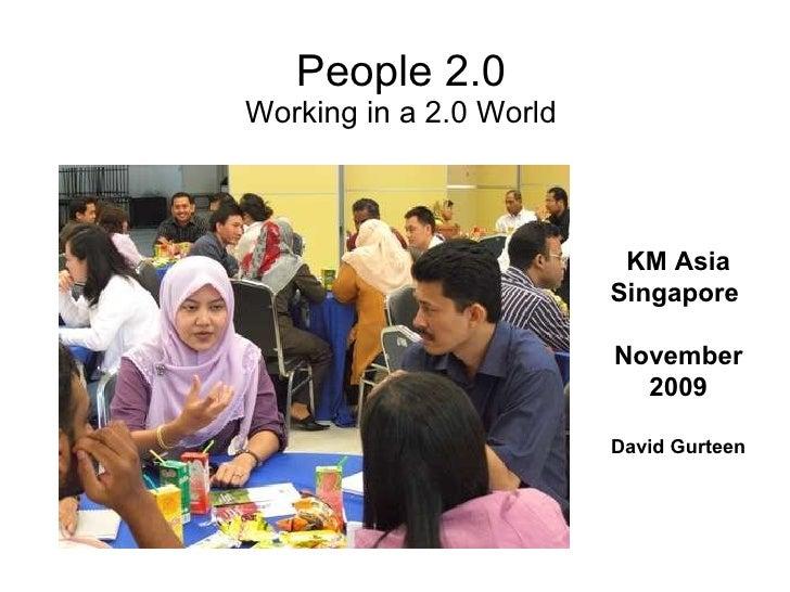 People 2.0 Working in a 2.0 World KM Asia Singapore  November 2009 David Gurteen