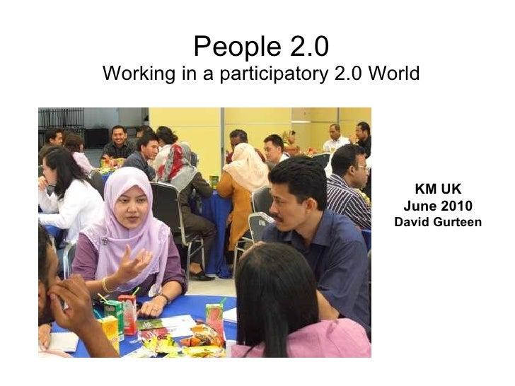 People 2.0 Working in a participatory 2.0 World KM UK June 2010 David Gurteen
