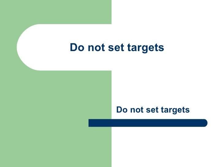 Do not set targets Do not set targets