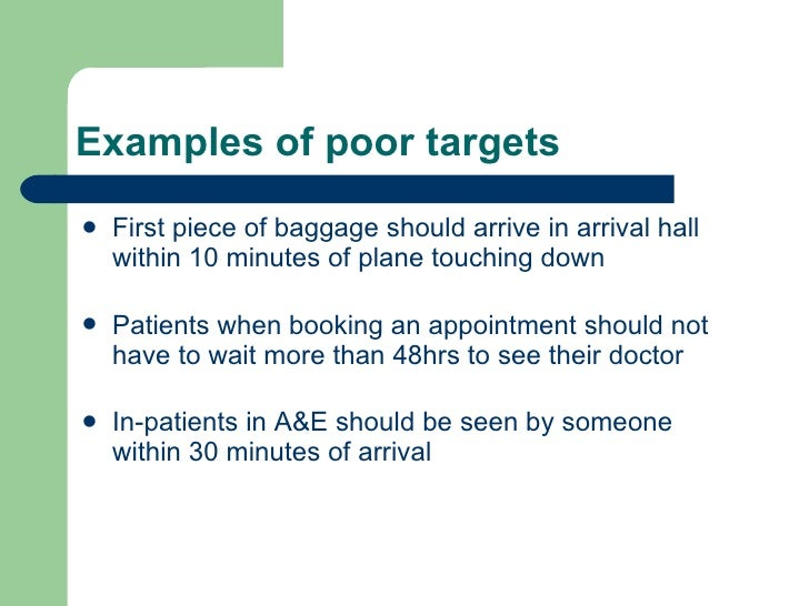 Examples of poor targets <ul><li>First piece of baggage should arrive in arrival hall within 10 minutes of plane touching ...
