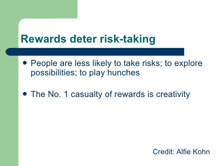 Rewards deter risk-taking <ul><li>People are less likely to take risks; to explore possibilities; to play hunches </li></u...