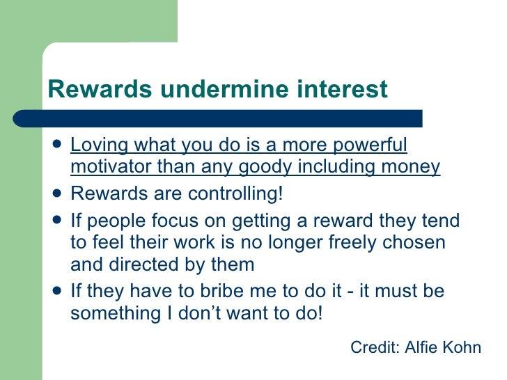 Rewards undermine interest <ul><li>Loving what you do is a more powerful motivator than any goody including money </li></u...