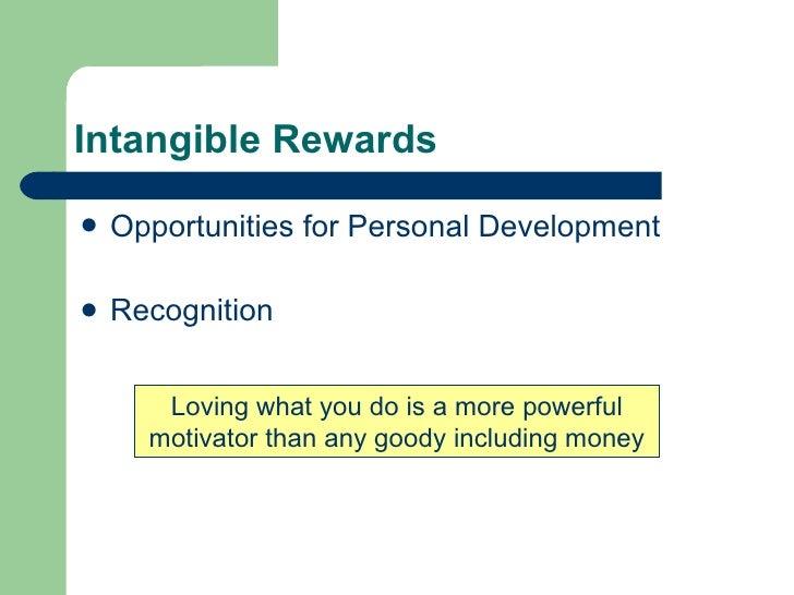 Intangible Rewards <ul><li>Opportunities for Personal Development </li></ul><ul><li>Recognition </li></ul>Loving what you ...