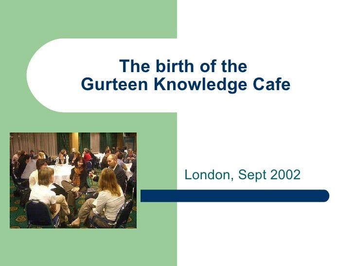 The birth of the  Gurteen Knowledge Cafe London, Sept 2002