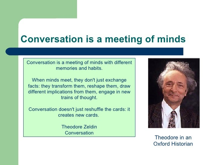 Conversation is a meeting of minds Conversation is a meeting of minds with different memories and habits. When minds meet,...