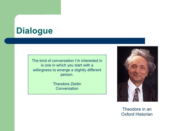 Dialogue The kind of conversation I'm interested in is one in which you start with a willingness to emerge a slightly diff...