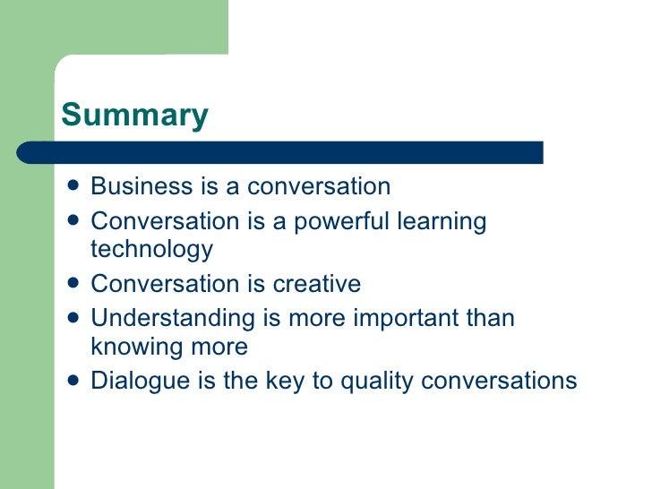 Summary <ul><li>Business is a conversation </li></ul><ul><li>Conversation is a powerful learning technology </li></ul><ul>...