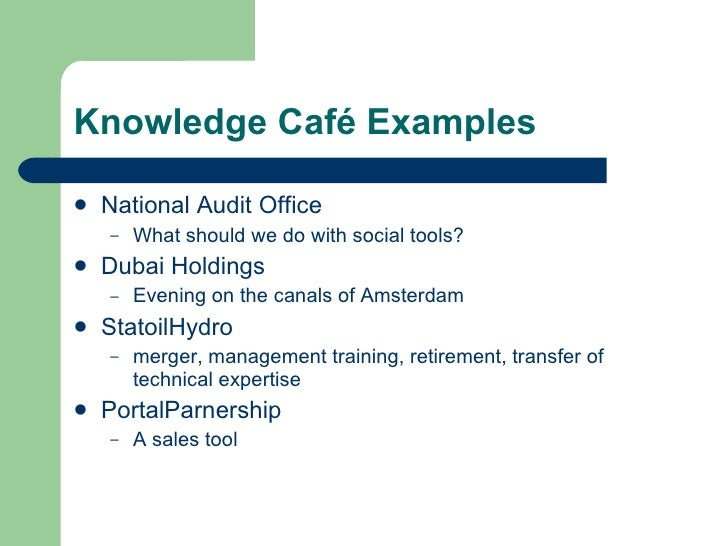 Knowledge Café Examples <ul><li>National Audit Office </li></ul><ul><ul><li>What should we do with social tools? </li></ul...