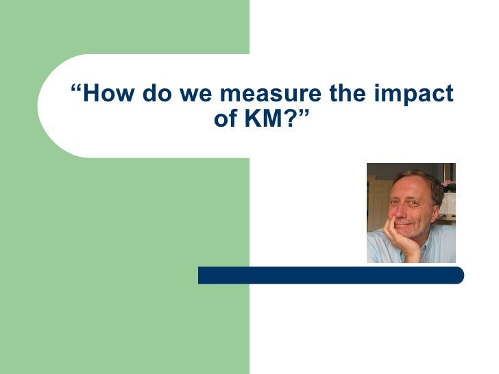 """"""" How do we measure the impact of KM?"""""""
