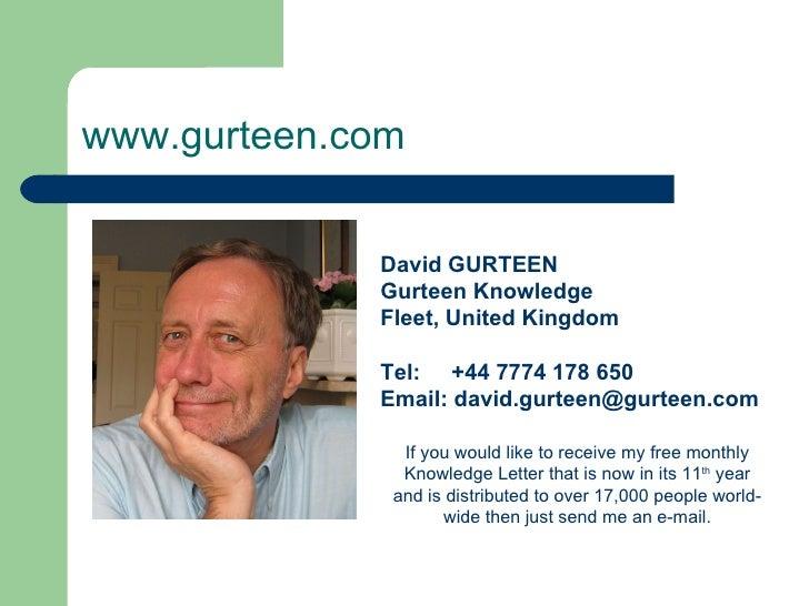 www.gurteen.com David GURTEEN  Gurteen Knowledge  Fleet, United Kingdom  Tel:  +44 7774 178 650  Email: david.gurteen@gurt...