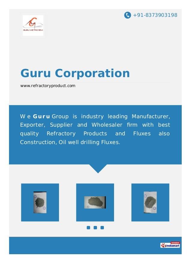 +91-8373903198 Guru Corporation www.refractoryproduct.com W e G ur u Group is industry leading Manufacturer, Exporter, Sup...