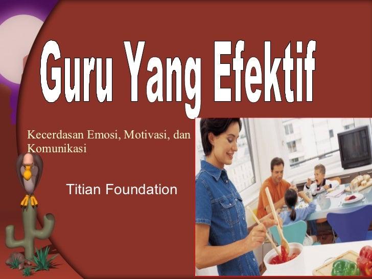 Guru Yang Efektif Titian Foundation Kecerdasan Emosi, Motivasi, dan Komunikasi