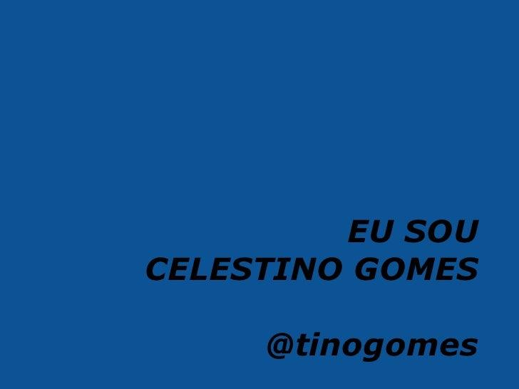 EU SOU CELESTINO GOMES       @tinogomes