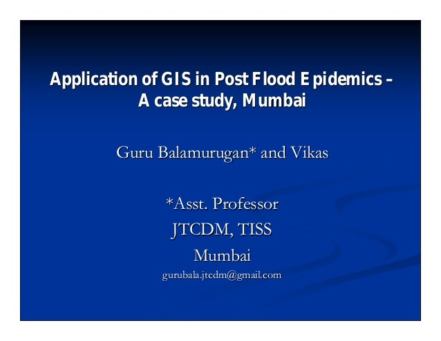 Application of GIS in Post Flood EpidemicsApplication of GIS in Post Flood Epidemics –– A case study, MumbaiA case study, ...