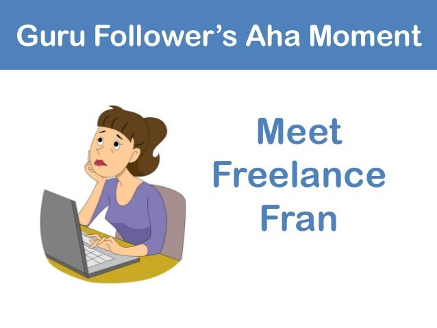 Guru Follower's Aha Moment Meet Freelance Fran