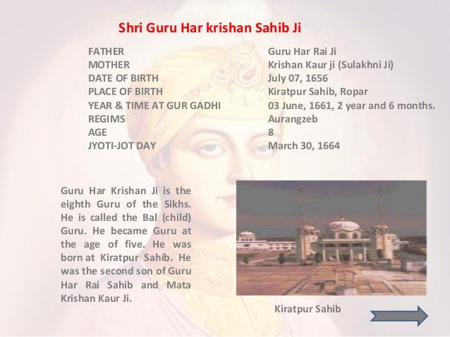 Shri Guru Har krishan Sahib Ji Guru Har Krishan Ji is the eighth Guru of the Sikhs. He is called the Bal (child) Guru. He ...