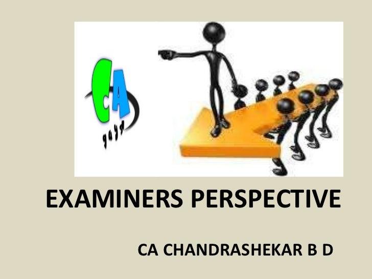 EXAMINERS PERSPECTIVE CA CHANDRASHEKAR B D