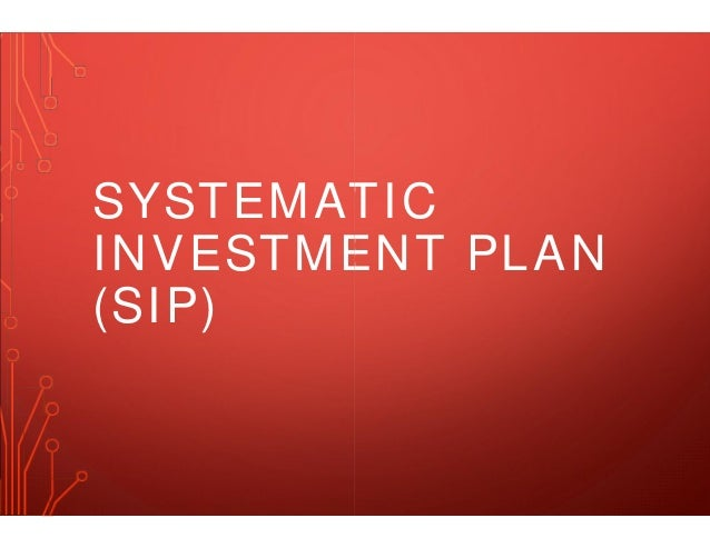 SYSTEMATIC INVESTMENT PLAN (SIP)