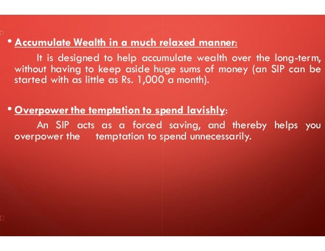 • Accumulate Wealth in a much relaxed manner: It is designed to help accumulate wealth over the long-term, without having ...