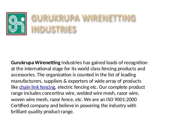 Gurukrupa Wirenetting Industries has gained loads of recognition at the international stage for its world class fencing pr...