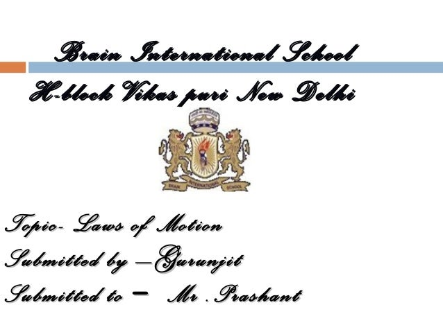Brain International School H-block Vikas puri New Delhi  Topic- Laws of Motion Submitted by – G urunjit Submitted to – Mr ...