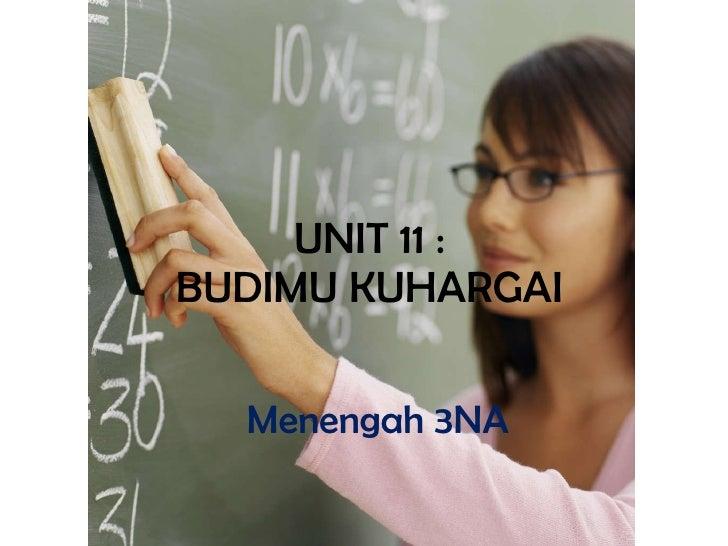 UNIT 11 : BUDIMU KUHARGAI Menengah 3NA