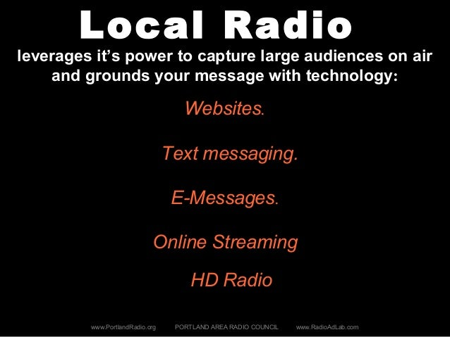 Local Radio leverages it's power to capture large audiences on air and grounds your message with technology: www.PortlandR...