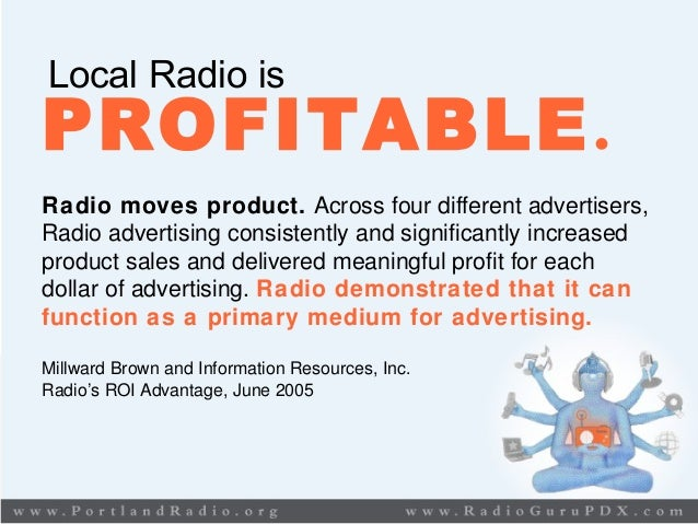 Local Radio is PROFITABLE. Radio moves product. Across four different advertisers, Radio advertising consistently and sign...
