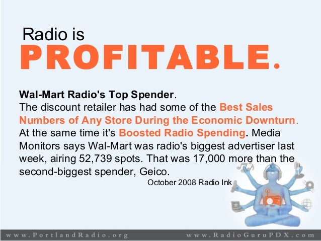 Radio is PROFITABLE. Wal-Mart Radio's Top Spender. The discount retailer has had some of the Best Sales Numbers of Any Sto...