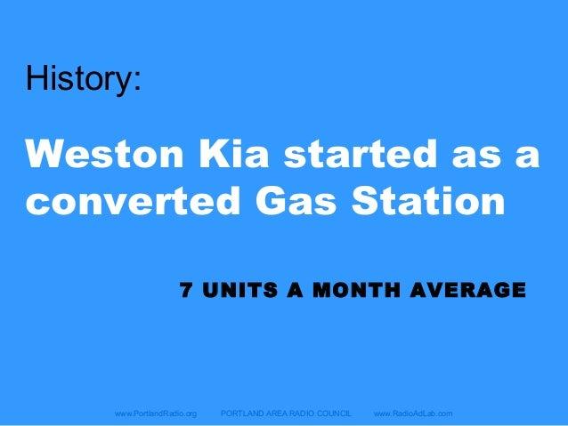 www.PortlandRadio.org PORTLAND AREA RADIO COUNCIL www.RadioAdLab.com History: Weston Kia started as a converted Gas Statio...