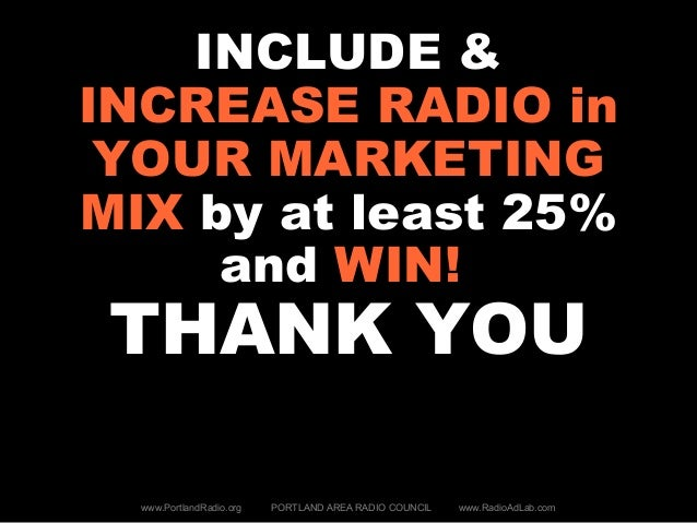 INCLUDE & INCREASE RADIO in YOUR MARKETING MIX by at least 25% and WIN! THANK YOU www.PortlandRadio.org PORTLAND AREA RADI...