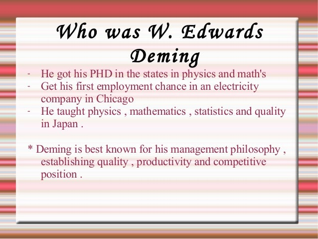 how the philosophies of w edward deming impact quality in the workplace Considering his impact on japanese and american industry, w edwards deming could be the father of the sec- ond industrial revolution deming is now over the philosophy tqm promotes continuous quality improvement through a variety of sta- tistical methods most other industries in the world rely on statistics as the.