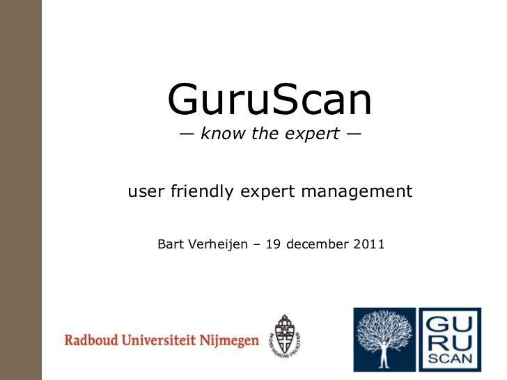 GuruScan      — know the expert —user friendly expert management   Bart Verheijen – 19 december 2011
