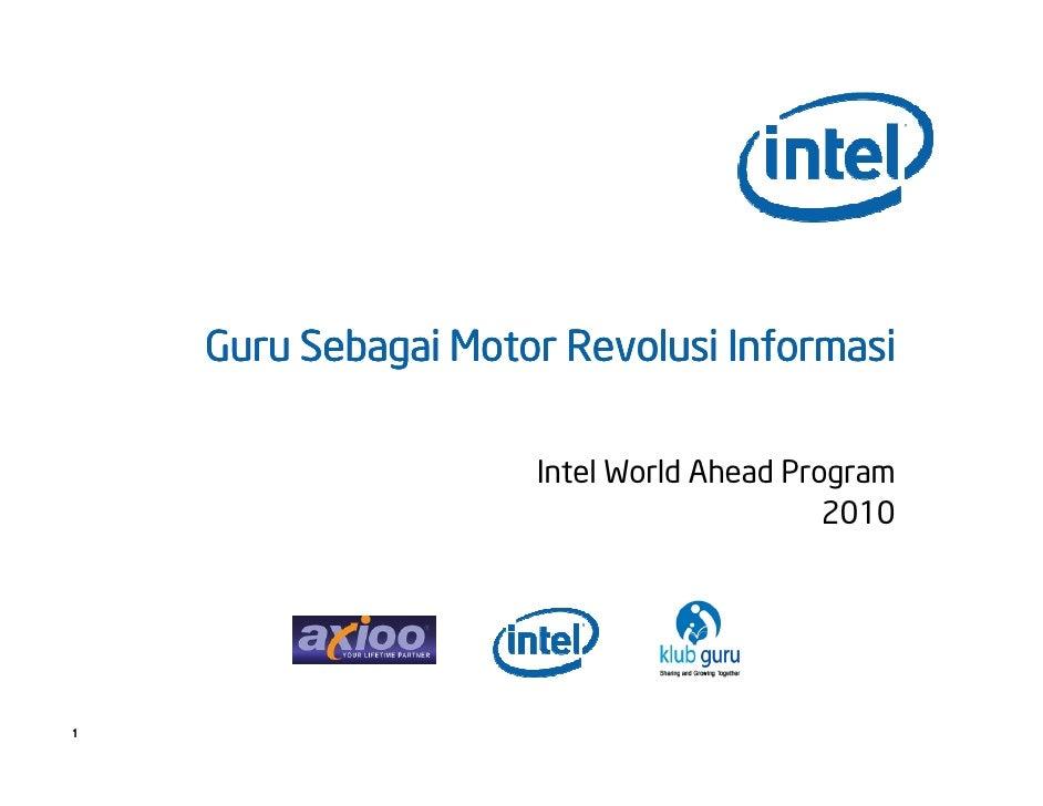 Guru Sebagai Motor Revolusi Informasi                       Intel World Ahead Program                                     ...