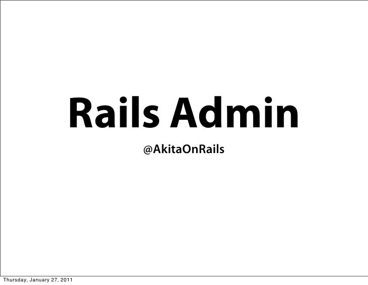 Rails Admin                             @AkitaOnRailsThursday, January 27, 2011
