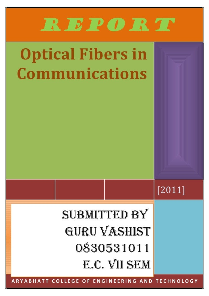 REPORT Optical Fibers in Communications                                    [2011]            SUBMITTED BY            GURU ...
