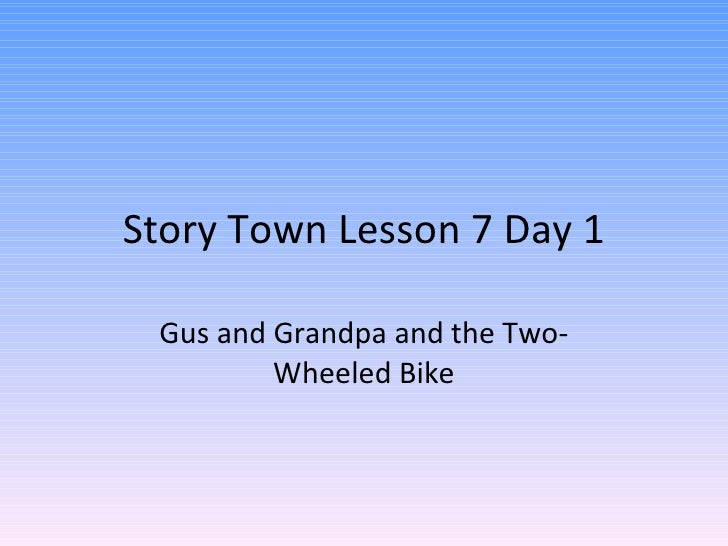 Story Town Lesson 7 Day 1 Gus and Grandpa and the Two-Wheeled Bike