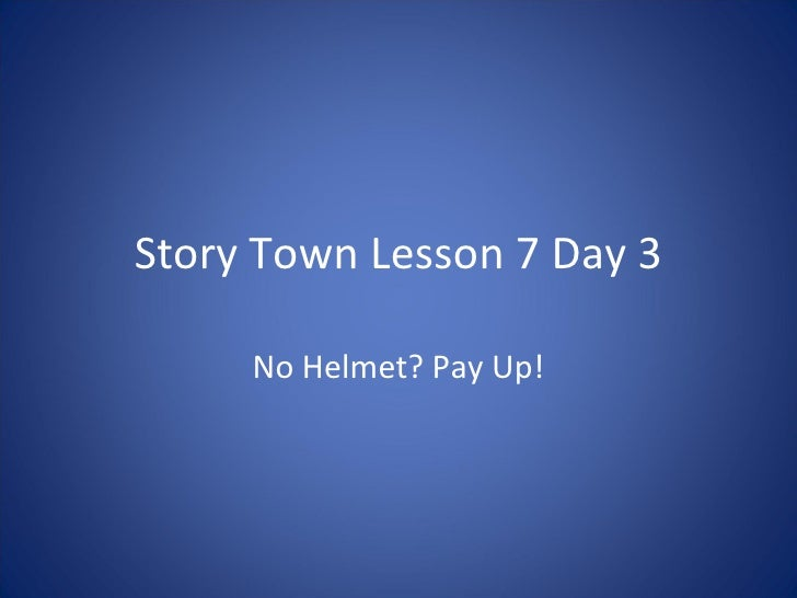 Story Town Lesson 7 Day 3 No Helmet? Pay Up!