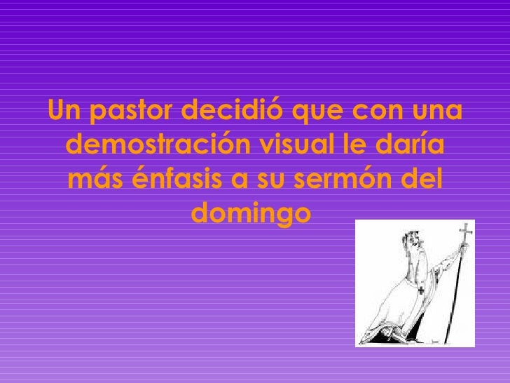 Un pastor decidió que con una demostración visual le daría más énfasis a su sermón del domingo